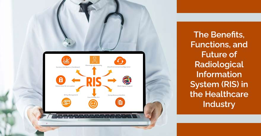 Radiological Information System (RIS): Benefits and Future in the Healthcare Sector