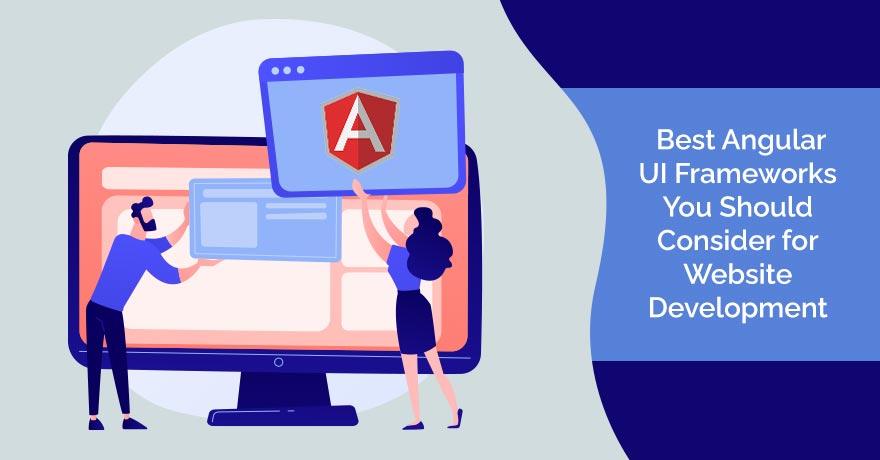 13 Best Angular UI Frameworks You Should Consider to Develop Your Website